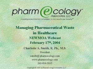 Managing Pharmaceutical Waste in Healthcare NEWMOA Webcast February