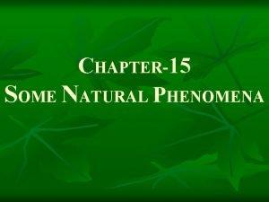 CHAPTER15 SOME NATURAL PHENOMENA n A natural phenomenon