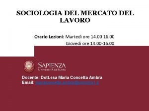 SOCIOLOGIA DEL MERCATO DEL LAVORO Orario Lezioni Marted