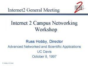 Internet 2 General Meeting Internet 2 Campus Networking