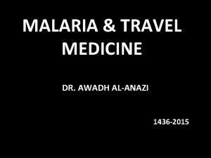MALARIA TRAVEL MEDICINE DR AWADH ALANAZI 1436 2015