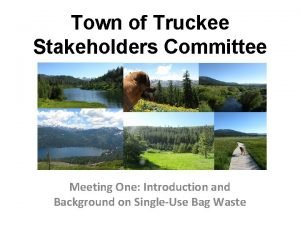 Town of Truckee Stakeholders Committee Meeting One Introduction