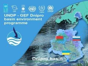 UNDPGEF Dnipro Basin Environment Programme 1 Dnipro basin