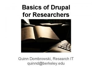 Basics of Drupal for Researchers Quinn Dombrowski Research