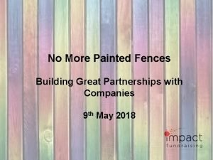 No More Painted Fences Building Great Partnerships with