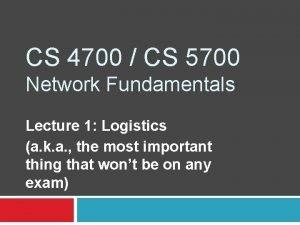 CS 4700 CS 5700 Network Fundamentals Lecture 1