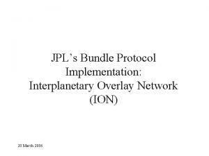 JPLs Bundle Protocol Implementation Interplanetary Overlay Network ION