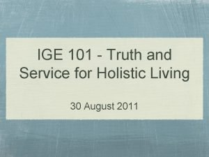 IGE 101 Truth and Service for Holistic Living