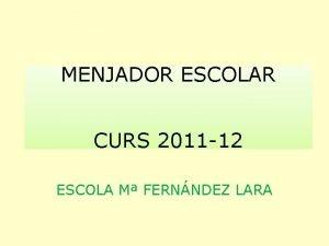 MENJADOR ESCOLAR CURS 2011 12 ESCOLA M FERNNDEZ
