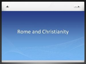 Rome and Christianity Main Ideas l Romans generally