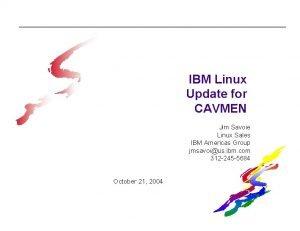 IBM Linux Update for CAVMEN Jim Savoie Linux
