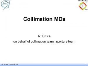 Collimation MDs R Bruce on behalf of collimation