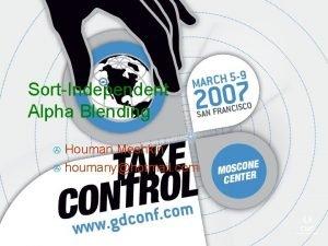 SortIndependent Alpha Blending Houman Meshkin houmanyhotmail com Alpha