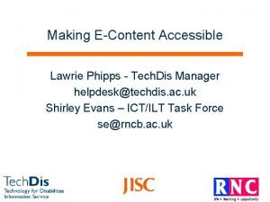 Making EContent Accessible Lawrie Phipps Tech Dis Manager