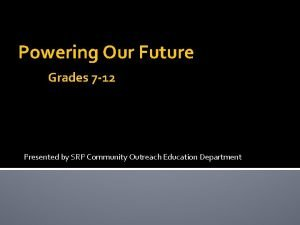 Powering Our Future Grades 7 12 Presented by