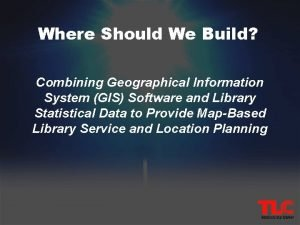 Where Should We Build Combining Geographical Information System