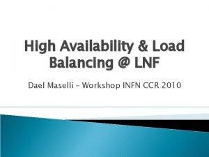 High Availability Load Balancing LNF Dael Maselli Workshop