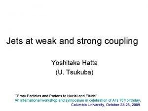 Jets at weak and strong coupling Yoshitaka Hatta