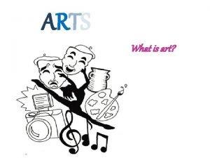 ARTS What is art ART creative techniques using
