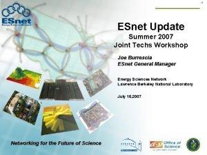 1 ESnet Update Summer 2007 Joint Techs Workshop