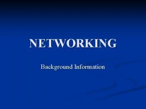 NETWORKING Background Information What is a Network Networking