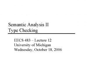Semantic Analysis II Type Checking EECS 483 Lecture