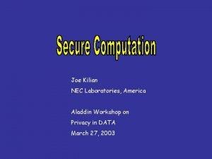 Joe Kilian NEC Laboratories America Aladdin Workshop on