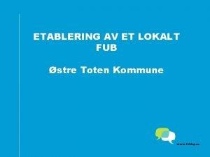 ETABLERING AV ET LOKALT FUB stre Toten Kommune