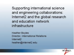 Supporting international science and engineering collaborations Internet 2