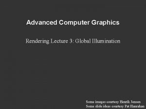 Advanced Computer Graphics Rendering Lecture 3 Global Illumination