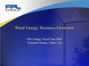 Wind Energy Business Overview FPL Energy Wind Tour