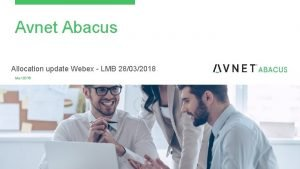 Avnet Abacus Allocation update Webex LMB 28032018 Mar