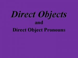 Direct Objects and Direct Object Pronouns Look at