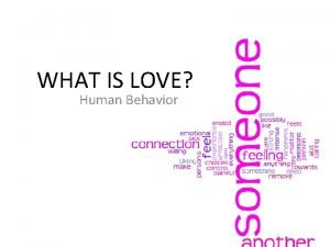WHAT IS LOVE Human Behavior LOVE What is