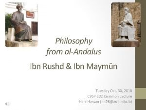 Philosophy from alAndalus Ibn Rushd Ibn Maymn Tuesday