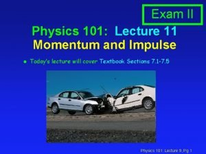 Exam II Physics 101 Lecture 11 Momentum and