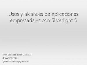 Usos y alcances de aplicaciones empresariales con Silverlight