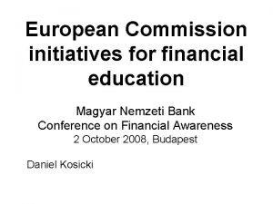 European Commission initiatives for financial education Magyar Nemzeti