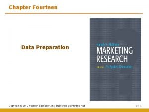 Chapter Fourteen Data Preparation Copyright 2010 Pearson Education