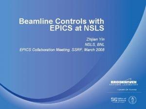 Beamline Controls with EPICS at NSLS Zhijian Yin