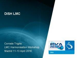 DISH LMC Corrado Trigilio LMC Harmonisation Workshop Madrid