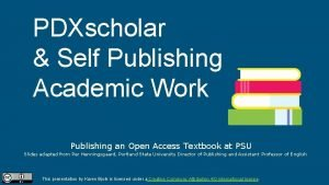 PDXscholar Self Publishing Academic Work Publishing an Open
