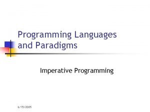 Programming Languages and Paradigms Imperative Programming 6152005 Imperative