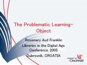 The Problematic Learning Object Rosemary Aud Franklin Libraries