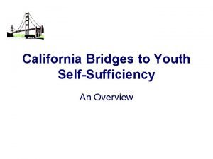California Bridges to Youth SelfSufficiency An Overview Mission