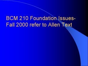 BCM 210 Foundation Issues Fall 2000 refer to