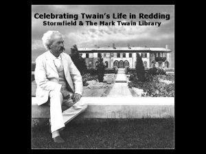 Celebrating Twains Life in Redding Stormfield The Mark