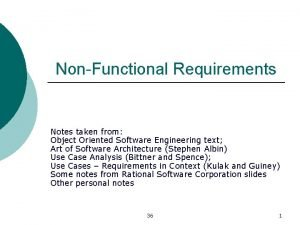 NonFunctional Requirements Notes taken from Object Oriented Software
