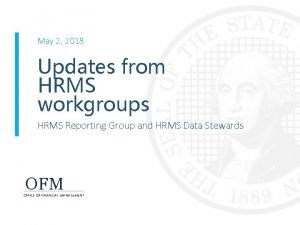 May 2 2018 Updates from HRMS workgroups HRMS