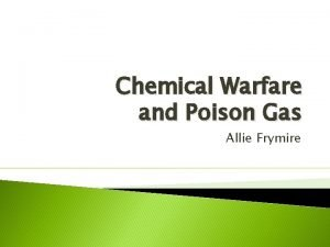 Chemical Warfare and Poison Gas Allie Frymire What